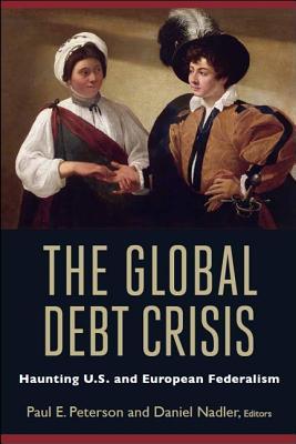 The Global Debt Crisis By Peterson, Paul E. (EDT)/ Nadler, Daniel (EDT)